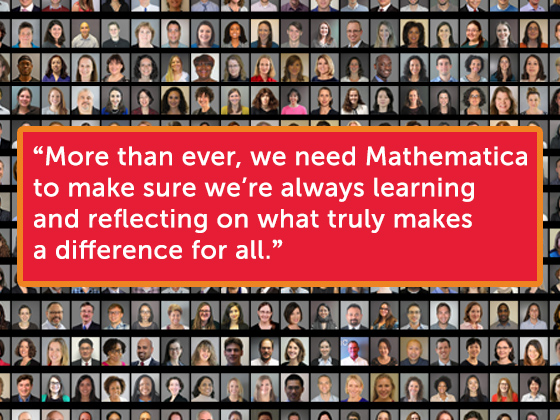 'More than ever, we need Mathematica to make sure we're always learning and reflecting on what truly makes a difference for all.'