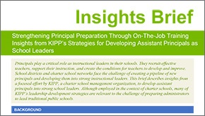 Insights Brief: Strengthening Principal Preparation Through On-The-Job Training Insights from KIPP's Strategies for Developing Assistant Principals as School Leaders